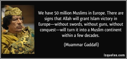 quote-we-have-50-million-muslims-in-europe-there-are-signs-that-allah-will-grant-islam-victory-in-muammar-gaddafi-230795-e1425706700926-1