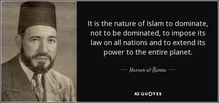 quote-it-is-the-nature-of-islam-to-dominate-not-to-be-dominated-to-impose-its-law-on-all-nations-hassan-al-banna-77-20-17-1